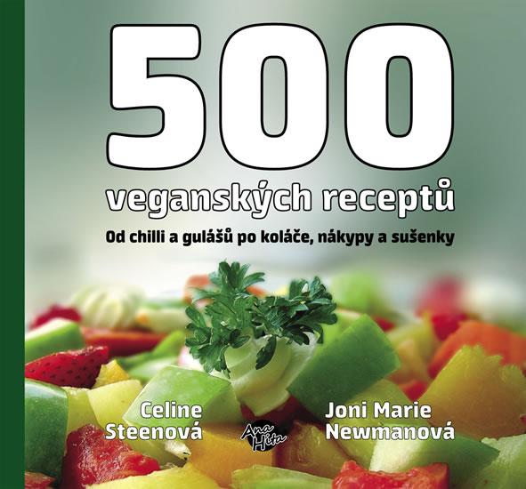500 veganských receptů - Od chilli a gulášů po koláče, nákypy a sušenky - Steen Celine, Newman Joni M.