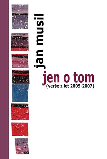 Jen o tom (verše z let 2005-2007)