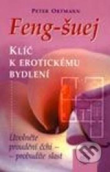 Feng-šuej klíč k erotickému bydlení - Ortmann Peter