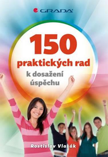 150 praktických rad k dosažení úspěchu - Vlasák Rostislav