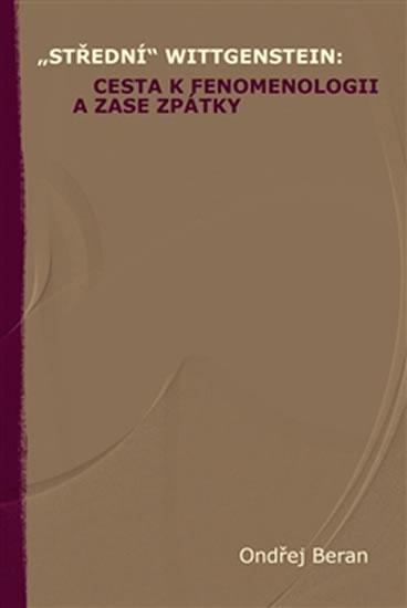 """""""Střední"""" Wittgenstein: cesta k fenomenologii a zase zpátky - Beran Ondřej"""