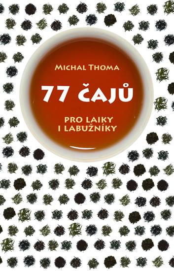 77 čajů pro čajové laiky i labužníky - Thoma Michal