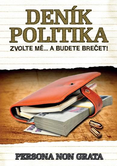 DENÍK POLITIKA - ZVOLTE MĚ A BUDETE BREČET