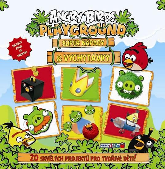 Angry Birds Playground - Super nápady a vychytávky (20 skvělých projektů pro tvořivé děti) - neuveden