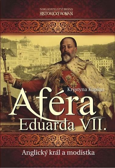 Aféra Eduarda VII. - Anglický král a modistka - Kaplan Krystyna