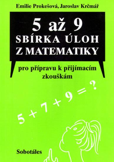 5 až 9 Sbírka úloh z matematiky pro přípravu k přijímacím zkouškám - Prokešová Emílie, Krčmář Jaroslav