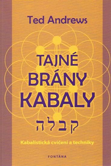 Tajné brány Kabaly - Kabalistická cvičení a techniky - Andrews Ted