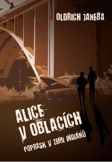 Alice v oblacích aneb Poprask v zemi indiánů - Janeba Oldřich
