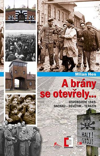 A brány se otevřely... - Osvobození 1945: Dachau - Osvětim - Terezín - Hes Milan