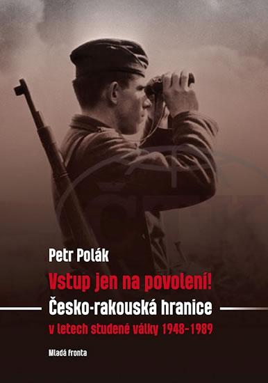 Vstup jen na povolení! - Česko-rakouská hranice v letech v letech studené války 1948-1989