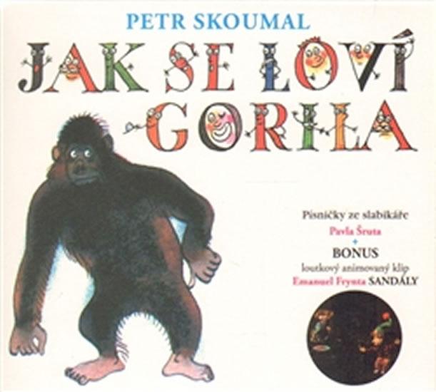 CD Jak se loví gorila. Písničky ze slabikáře Pavla Šruta