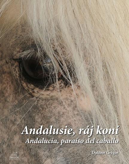 Andalusie, ráj koní / Andalucía, paraíso del caballo - Gregor Dalibor