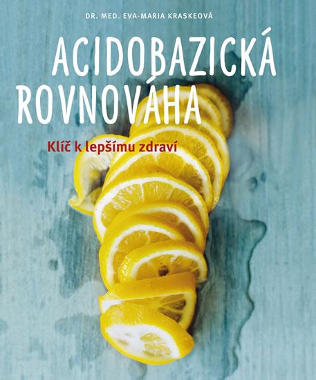 Acidobazická rovnováha - Klíč k lepšímu zdraví - Kraske Eva-Maria