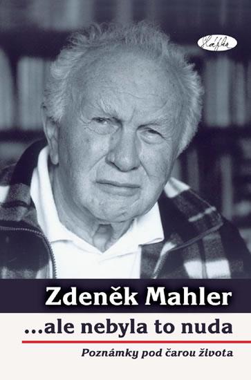 ...ale nebyla to nuda - poznámky pod čarou života - Mahler Zdeněk