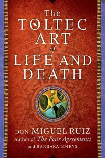 A Toltec Art of Life and Death - Ruiz Don Miguel, Emrys Barbara,