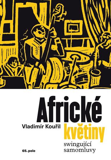 Africké květiny - Swingující samomluvy - Kouřil Vladimír