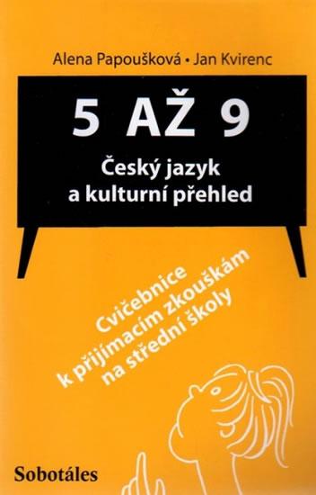 5 až 9 - Český jazyk a kulturní přehled (Cvičebnice k přijímacím zkouškám na SŠ) - Papoušková A., Kvirenc J.
