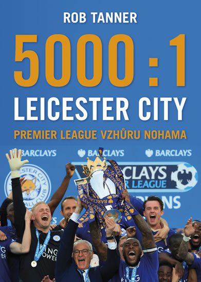5000:1 - Leicester City: Premier League vzhůru nohama - Tanner Rob