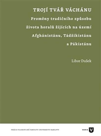 Trojí tvář Váchánu - Proměny tradičního způsobu života horalů žijících na území Afghánistánu, Tádžikistánu a Pákistánu