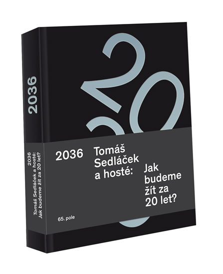 2036 Tomáš Sedláček a hosté: Jak budeme žít za 20 let? - Sedláček Tomáš a hosté