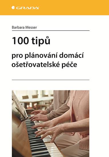 100 TIPŮ PRO PLÁNOVÁNÍ DOMÁCÍ OŠETŘ. PÉČE (Ž)