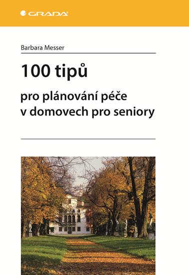 100 TIPŮ PRO PLÁNOVÁNÍ PÉČE V DOMOVECH PRO SENI.(Ž)