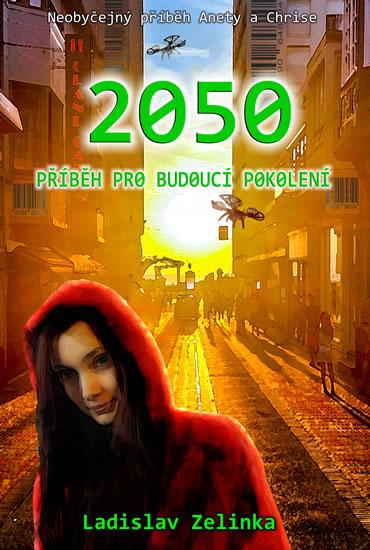 2050 - Příběh pro budoucí pokolení - Zelinka Ladislav
