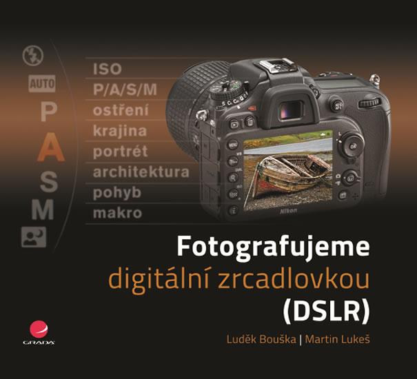 FOTOGRAFUJEME DIGITÁLNÍ ZRCADLOVKOU DSLR