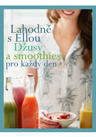Lahodně s Ellou: džusy a smoothies pro každý den - Woodward Ella