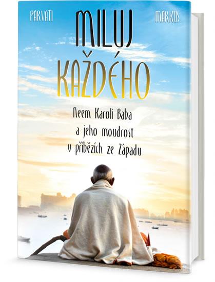Miluj každého - Neem Karoli Baba a jeho moudrost v příbězích ze Západu - Parvati Markus