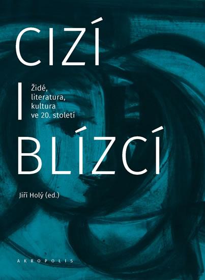 CIZÍ I BLÍZCÍ ŽIDÉ, LITERATURA, KULTURA V ČESKÝCH ZEMÍCH
