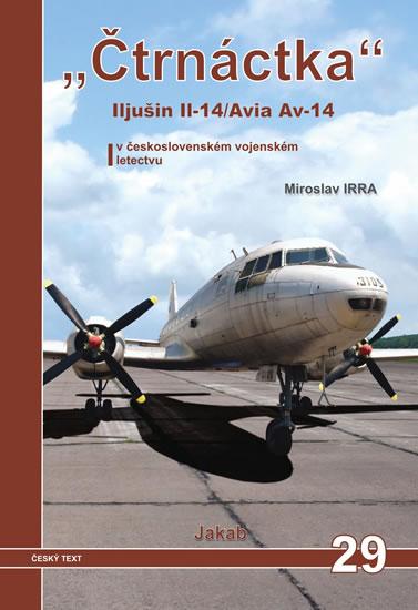 """""""Čtrnáctka"""" Iljušin Il-14/Avia Av-14 v československém vojenském letectvu - Irra Miroslav"""