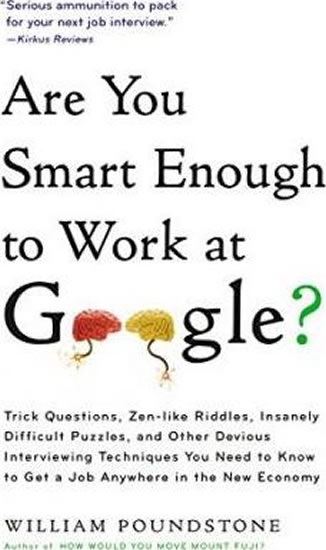 are you smart enough to work Are you smart enough to work at google: trick questions, zen-like riddles, insanely difficult puzzles, and other devious interviewing techniques you need to get.