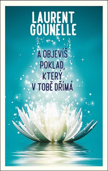 A objevíš poklad, který v tobě dřímá - Gounelle Laurent