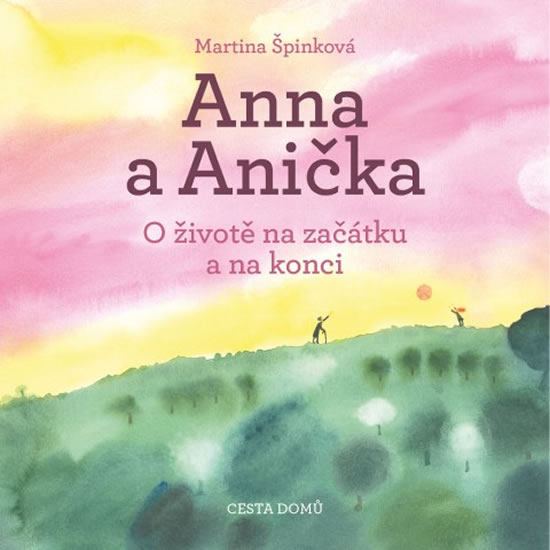 Anna a Anička - O životě na začátku a na konci - Špinková Martina