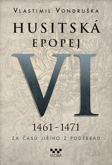 HUSITSKÁ EPOPEJ VI.1461-1471 ZA ČASŮ JIŘÍHO Z PODĚBRAD