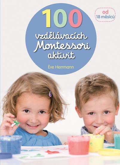100 vzdělávacích Montessori aktivit pro děti od 18 měsíců - Herrmann Éve