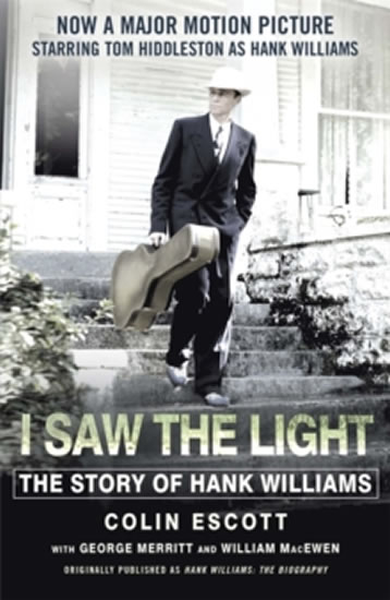 I Saw the Light : The Story of Hank Williams