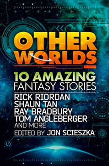 Other worlds : 10 amazing fantasy stories