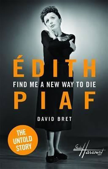 Edith Piaf : Find me a new way to die