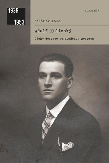 Adolf Kolínský - Český dozorce ve službách gestapa - Nečas Jaroslav