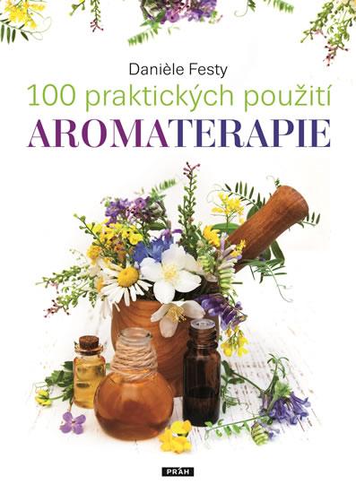 100 praktických použití aromaterapie - Festy Daniele