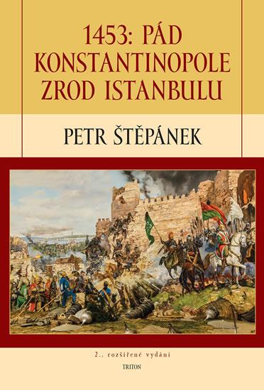 1453: Pád Konstantinopole – Zrod Istanbulu - Štěpánek Petr