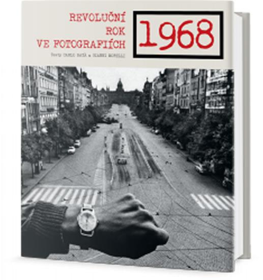1968 - Revoluční rok ve fotografiích - Bata Carlo, Morelli Gianni,