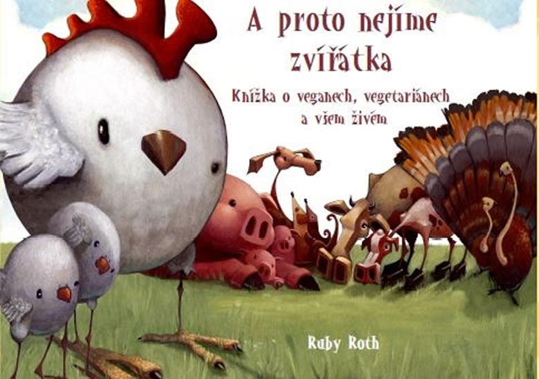A proto nejíme zvířátka - Knížka o veganech, vegetariánech a všem živém - Roth Ruby