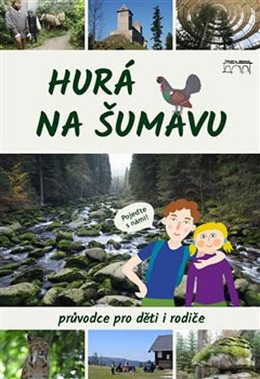 Hurá na Šumavu - Průvodce pro děti i rodiče