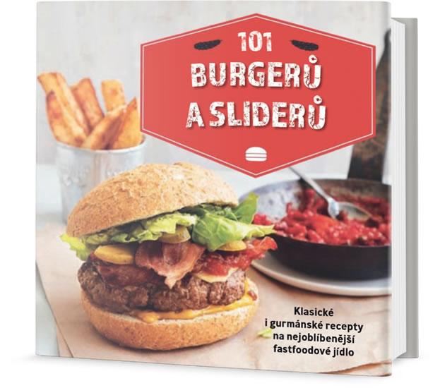 101 burgerů a sliderů - Klasické i gurmánské recepty na nejoblíbenější fastfoodové jídlo - neuveden