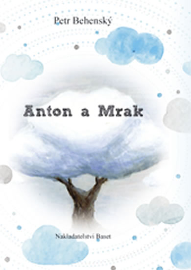 Anton a mrak - Behenský Petr