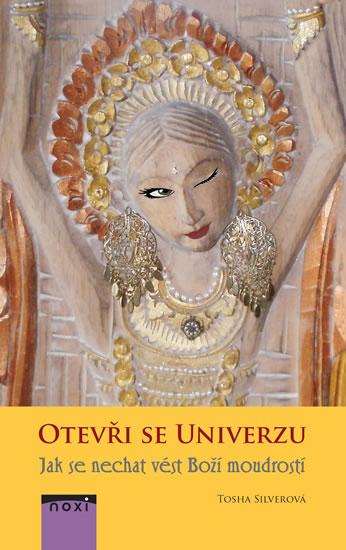 Otevři se univerzu - Jak se nechat vést Boží moudrostí - Silver Tosha