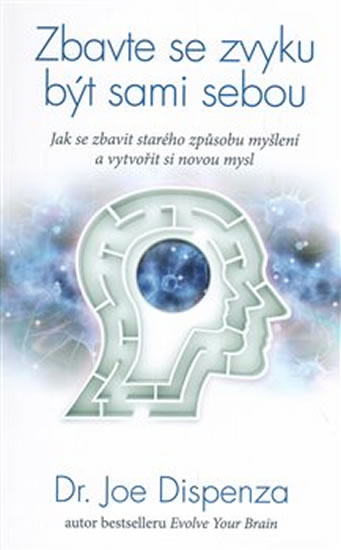Zbavte se zvyku být sami sebou - Jak se zbavit starého způsobu myšlení a vytvořit si novou mysl